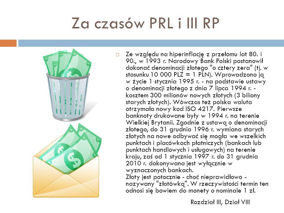 Za czasów PRL i III RP  Ze względu na hiperinflację z przełomu lat 80. i 90., w 1993 r. Narodowy Bank Polski postanowił dokonać denominacji złotego