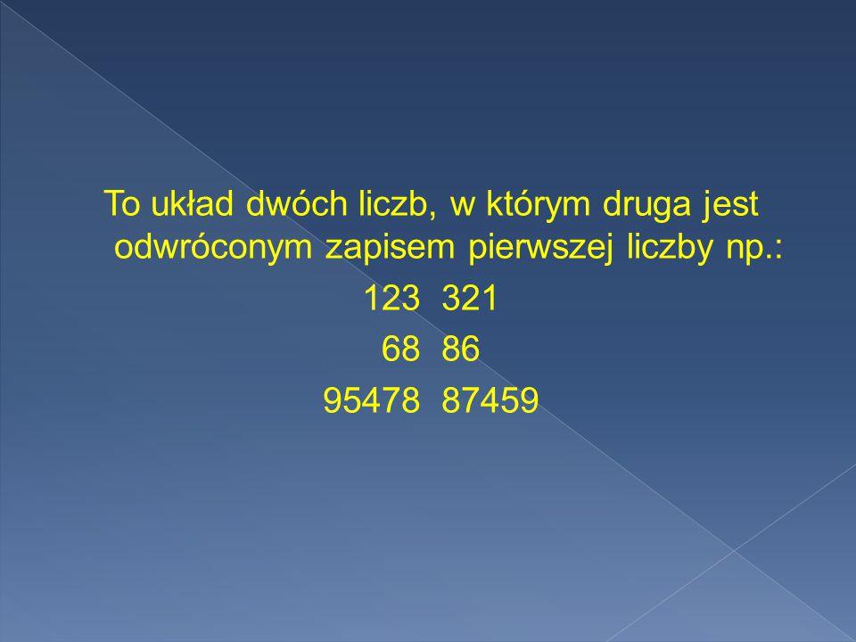To układ dwóch liczb, w którym druga jest odwróconym zapisem pierwszej liczby np.: 123 321 68 86 95478 87459