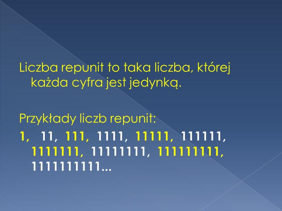 Liczba repunit to taka liczba, której każda cyfra jest jedynką.