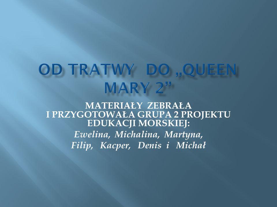 MATERIAŁY ZEBRAŁA I PRZYGOTOWAŁA GRUPA 2 PROJEKTU EDUKACJI MORSKIEJ: Ewelina, Michalina, Martyna, Filip, Kacper, Denis i Michał