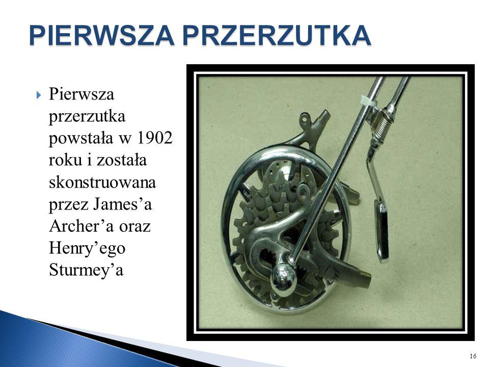  Pierwsza przerzutka powstała w 1902 roku i została skonstruowana przez James'a Archer'a oraz Henry'ego Sturmey'a 16