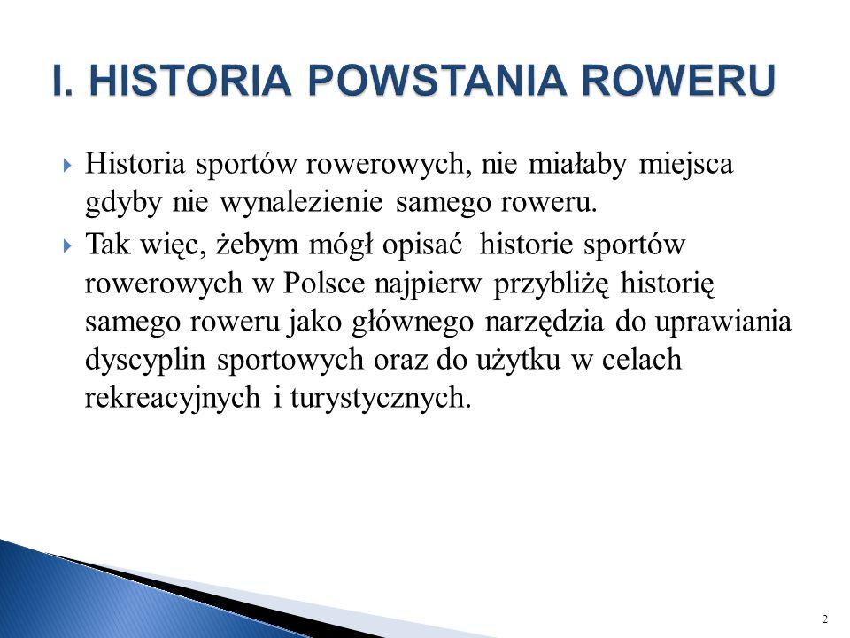  Historia sportów rowerowych, nie miałaby miejsca gdyby nie wynalezienie samego roweru.  Tak więc, żebym mógł opisać historie sportów rowerowych w P
