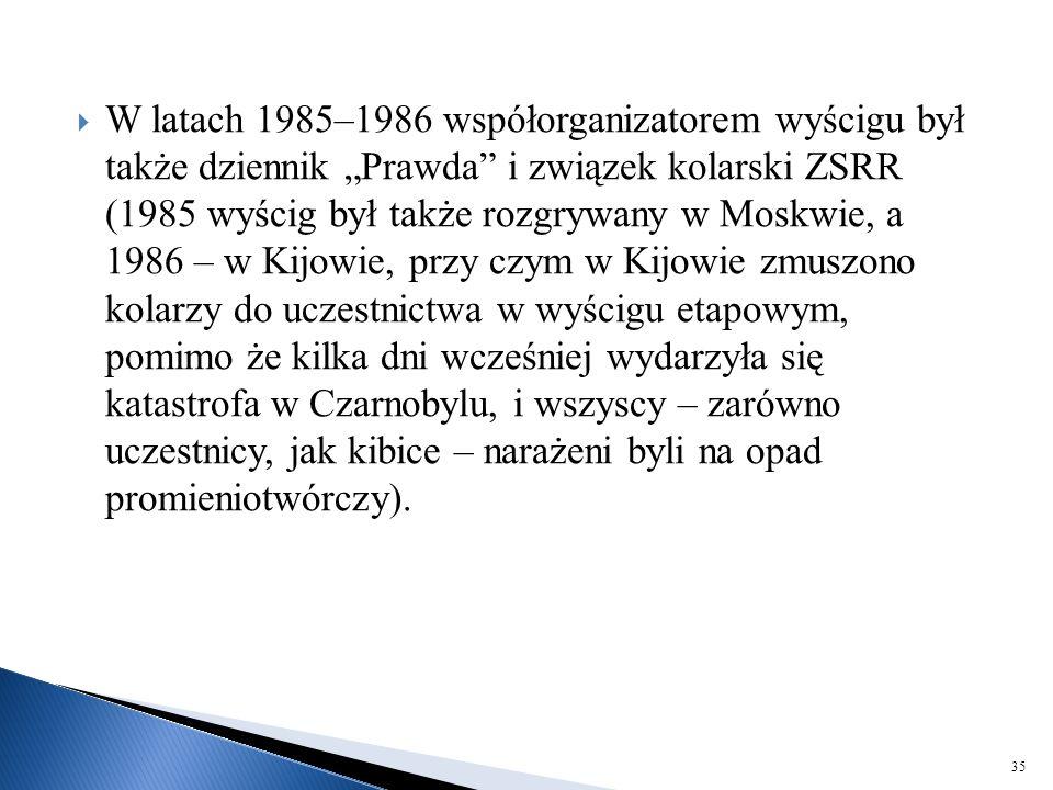 """ W latach 1985–1986 współorganizatorem wyścigu był także dziennik """"Prawda"""" i związek kolarski ZSRR (1985 wyścig był także rozgrywany w Moskwie, a 198"""