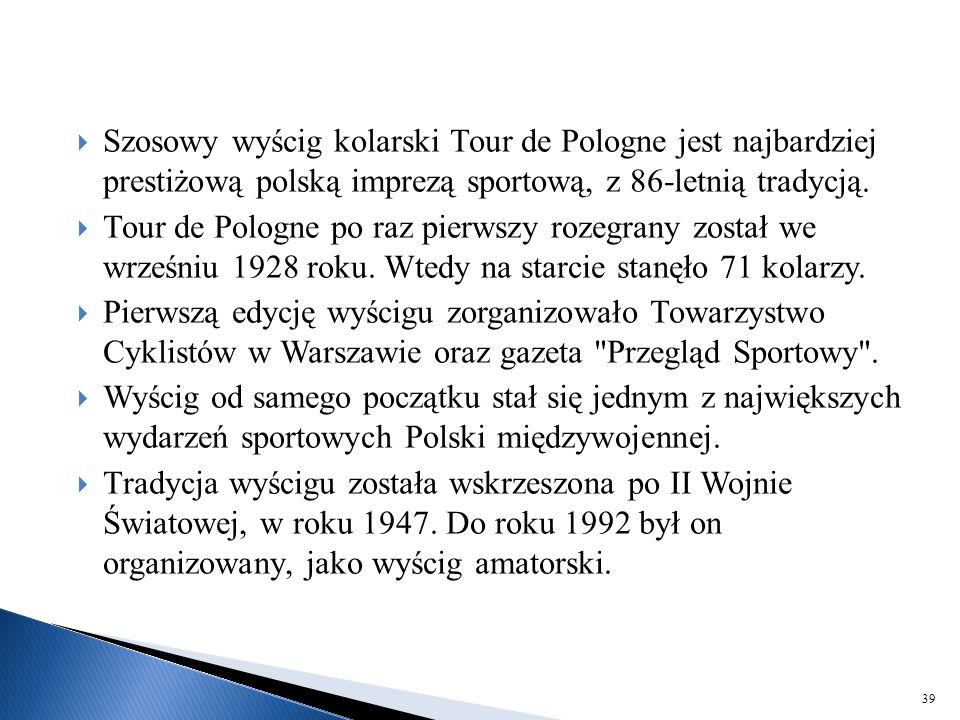  Szosowy wyścig kolarski Tour de Pologne jest najbardziej prestiżową polską imprezą sportową, z 86-letnią tradycją.  Tour de Pologne po raz pierwszy