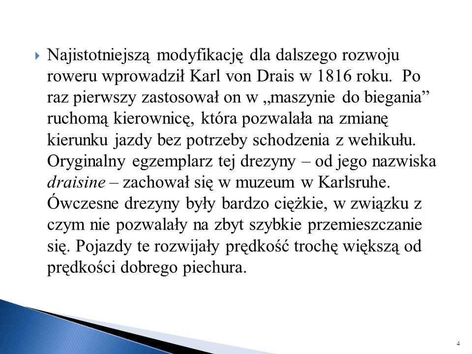 """ Najistotniejszą modyfikację dla dalszego rozwoju roweru wprowadził Karl von Drais w 1816 roku. Po raz pierwszy zastosował on w """"maszynie do biegania"""
