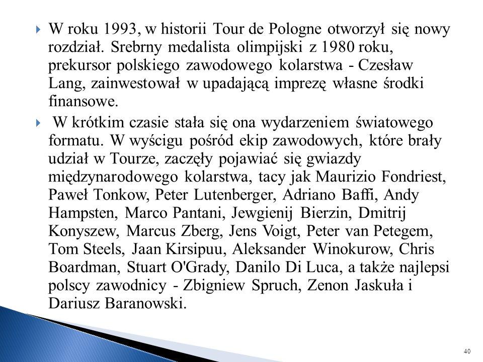  W roku 1993, w historii Tour de Pologne otworzył się nowy rozdział. Srebrny medalista olimpijski z 1980 roku, prekursor polskiego zawodowego kolarst