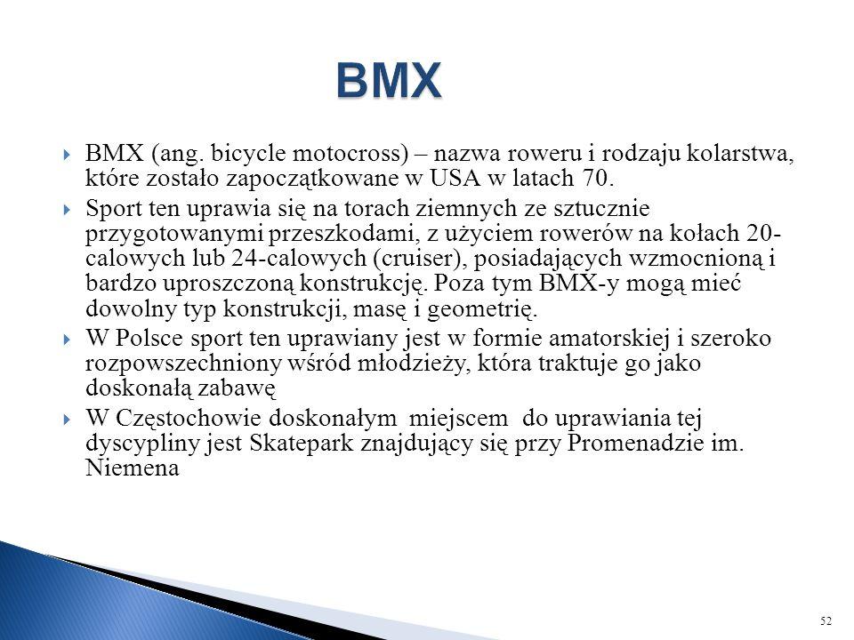  BMX (ang. bicycle motocross) – nazwa roweru i rodzaju kolarstwa, które zostało zapoczątkowane w USA w latach 70.  Sport ten uprawia się na torach z