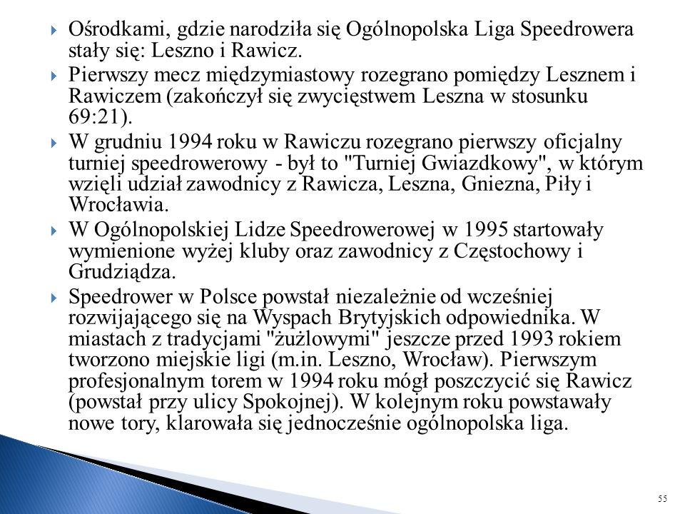 Ośrodkami, gdzie narodziła się Ogólnopolska Liga Speedrowera stały się: Leszno i Rawicz.  Pierwszy mecz międzymiastowy rozegrano pomiędzy Lesznem i
