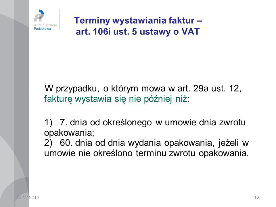 12 Terminy wystawiania faktur – art.106i ust. 5 ustawy o VAT W przypadku, o którym mowa w art.
