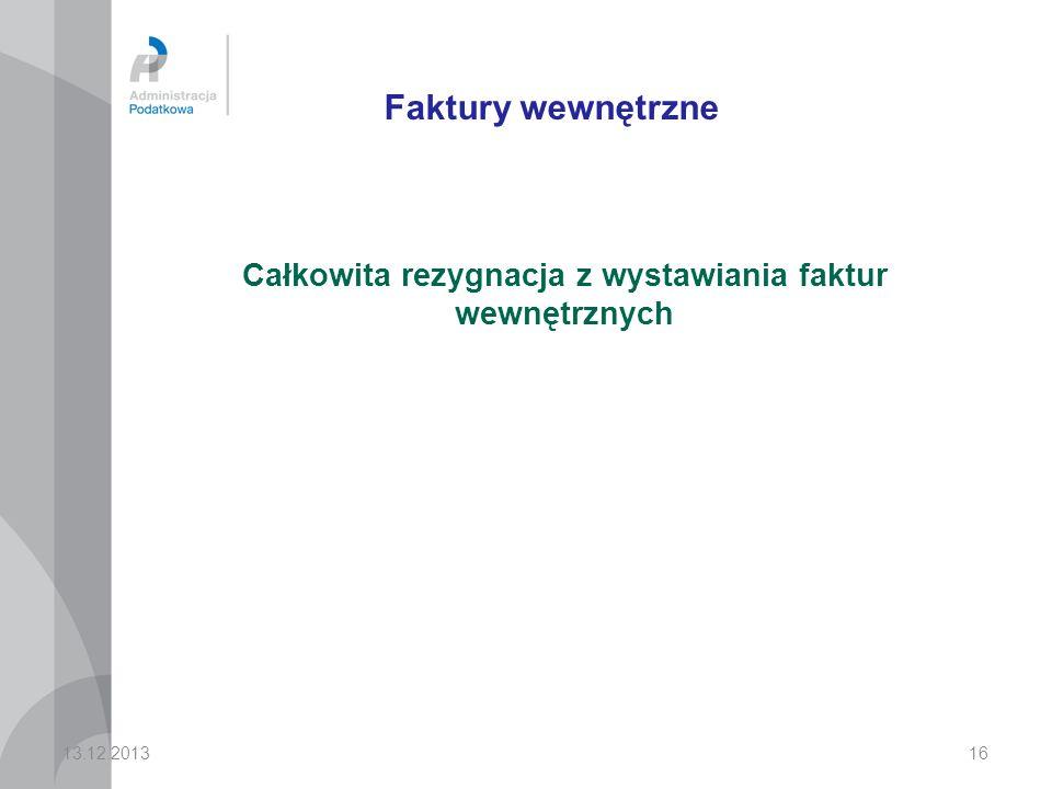 16 Faktury wewnętrzne Całkowita rezygnacja z wystawiania faktur wewnętrznych 13.12.2013