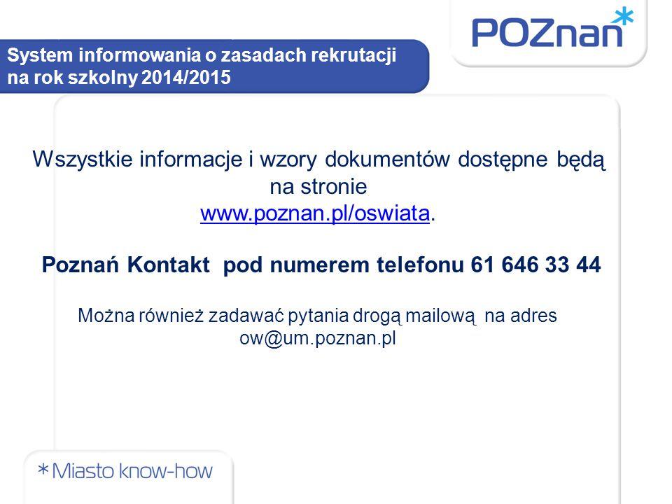 System informowania o zasadach rekrutacji na rok szkolny 2014/2015 Wszystkie informacje i wzory dokumentów dostępne będą na stronie www.poznan.pl/oswiatawww.poznan.pl/oswiata.