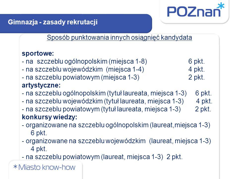 Sposób punktowania innych osiągnięć kandydata sportowe: - na szczeblu ogólnopolskim (miejsca 1-8) 6 pkt. - na szczeblu wojewódzkim (miejsca 1-4) 4 pkt