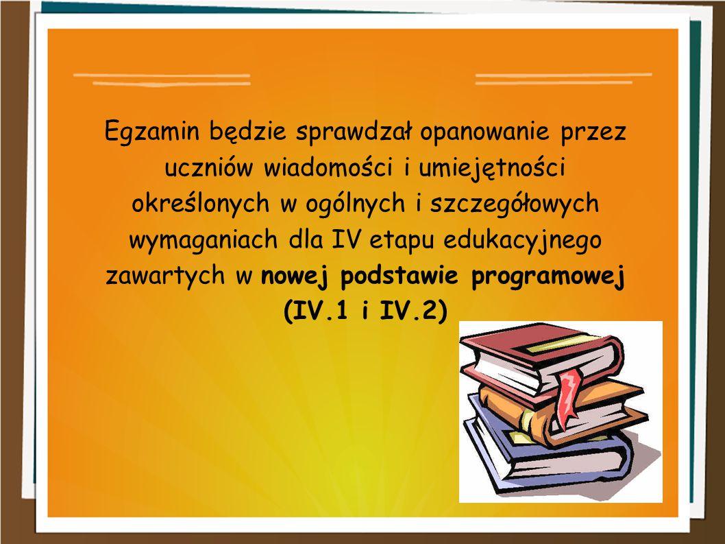 Egzamin będzie sprawdzał opanowanie przez uczniów wiadomości i umiejętności określonych w ogólnych i szczegółowych wymaganiach dla IV etapu edukacyjne