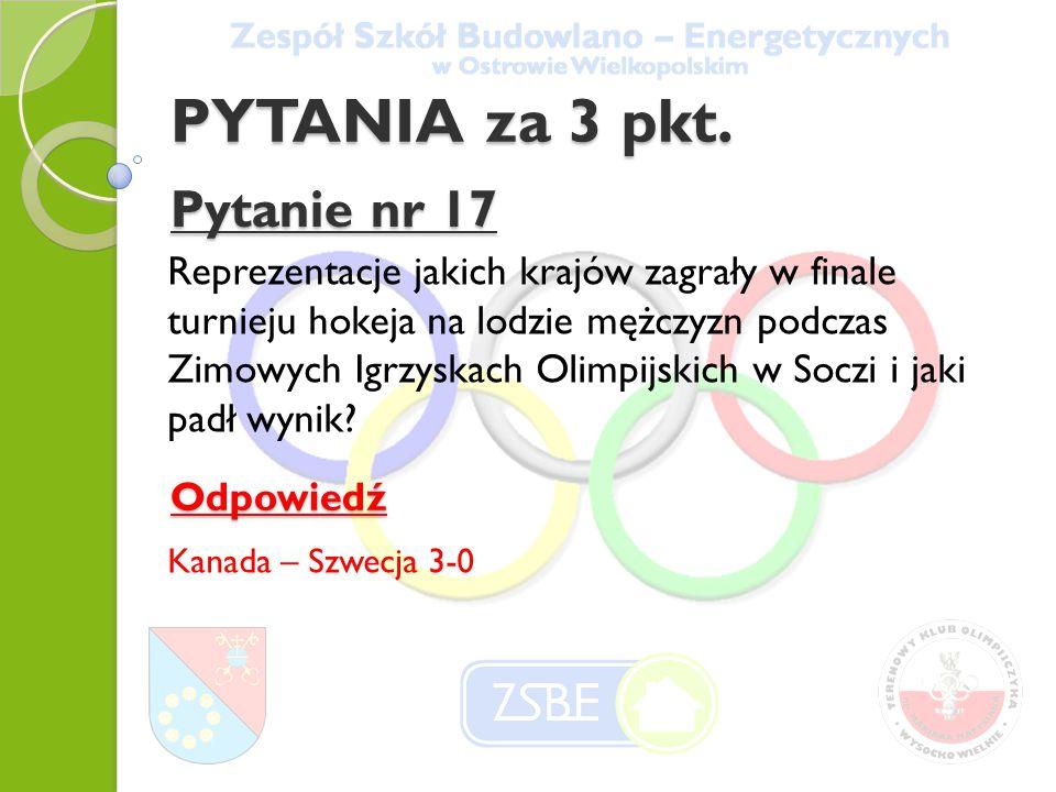 PYTANIA za 3 pkt. Pytanie nr 17 Reprezentacje jakich krajów zagrały w finale turnieju hokeja na lodzie mężczyzn podczas Zimowych Igrzyskach Olimpijski