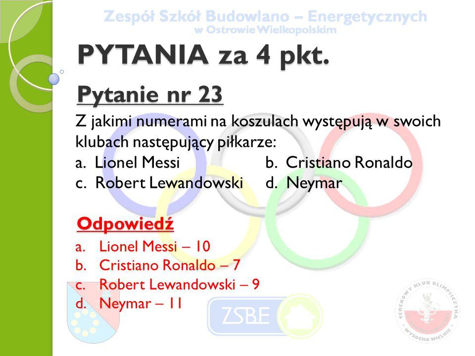 PYTANIA za 4 pkt. Pytanie nr 23 Z jakimi numerami na koszulach występują w swoich klubach następujący piłkarze: a. Lionel Messi b. Cristiano Ronaldo c