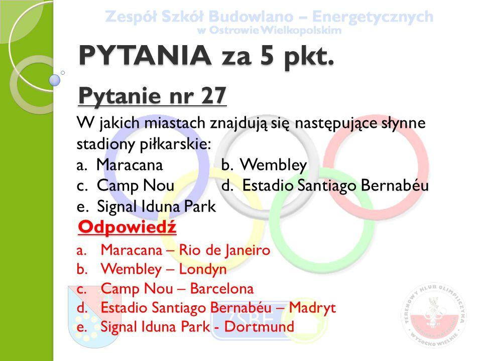 PYTANIA za 5 pkt. Pytanie nr 27 W jakich miastach znajdują się następujące słynne stadiony piłkarskie: a. Maracana b. Wembley c. Camp Noud. Estadio Sa