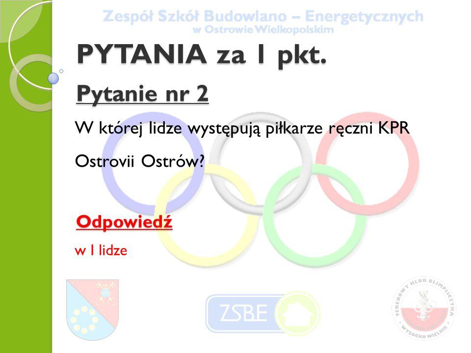 PYTANIA za 2 pkt.Pytanie nr 13 Jakie sekcje sportowe posiada Stal Ostrów.