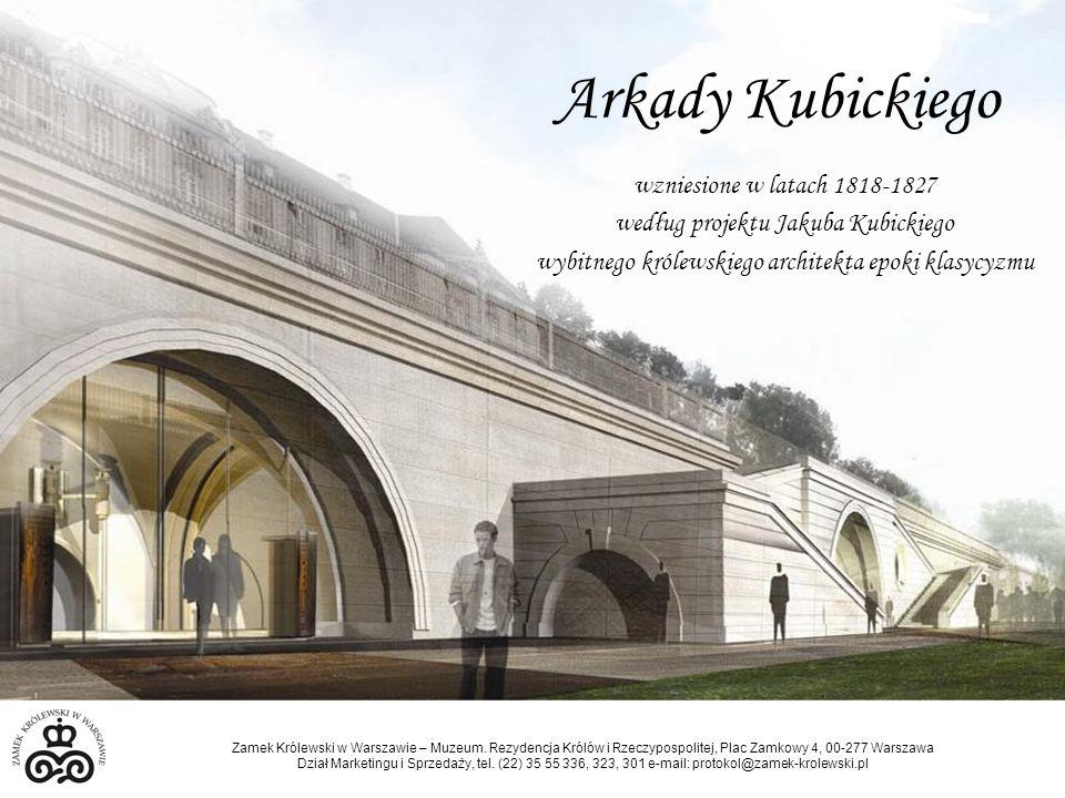 Arkady Kubickiego wzniesione w latach 1818-1827 według projektu Jakuba Kubickiego wybitnego królewskiego architekta epoki klasycyzmu Zamek Królewski w Warszawie – Muzeum.