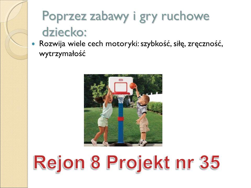 Poprzez zabawy i gry ruchowe dziecko: Rozwija wiele cech motoryki: szybkość, siłę, zręczność, wytrzymałość