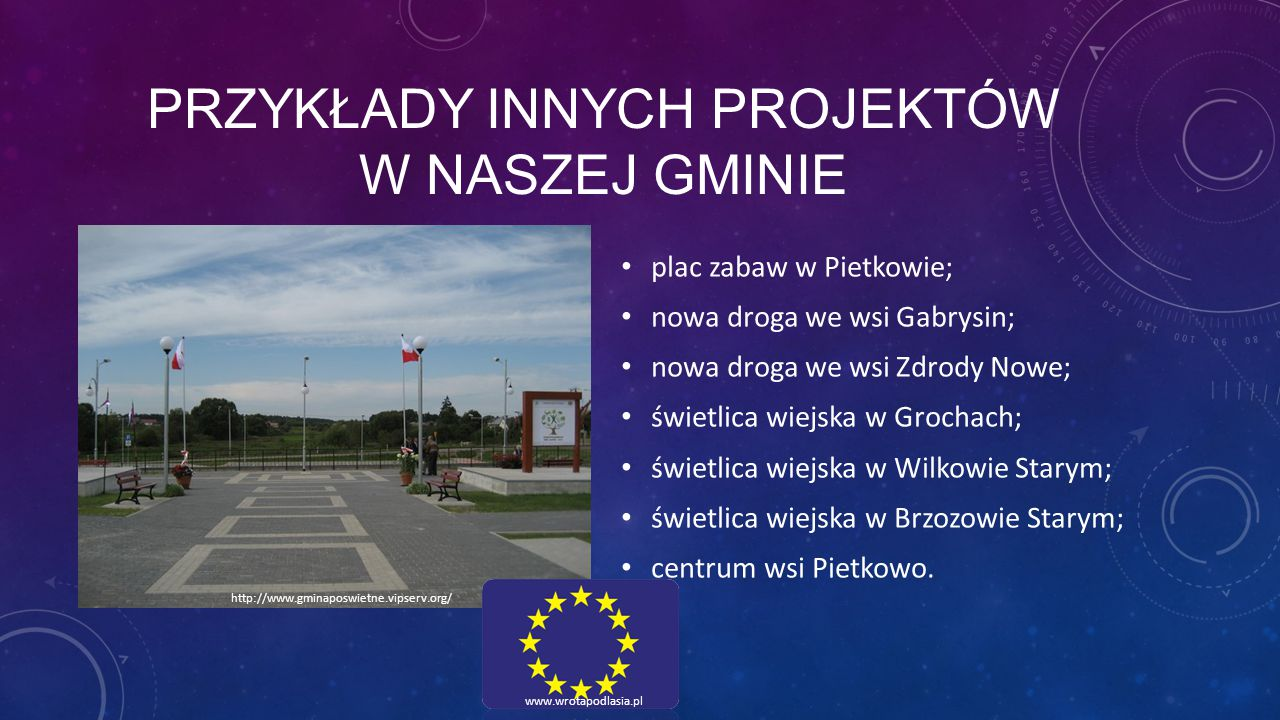 PRZYKŁADY INNYCH PROJEKTÓW W NASZEJ GMINIE plac zabaw w Pietkowie; nowa droga we wsi Gabrysin; nowa droga we wsi Zdrody Nowe; świetlica wiejska w Groc