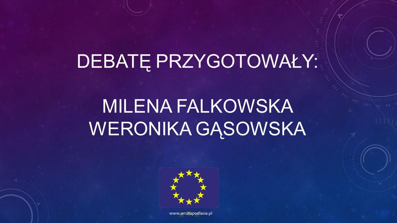 DEBATĘ PRZYGOTOWAŁY: MILENA FALKOWSKA WERONIKA GĄSOWSKA www.wrotapodlasia.pl