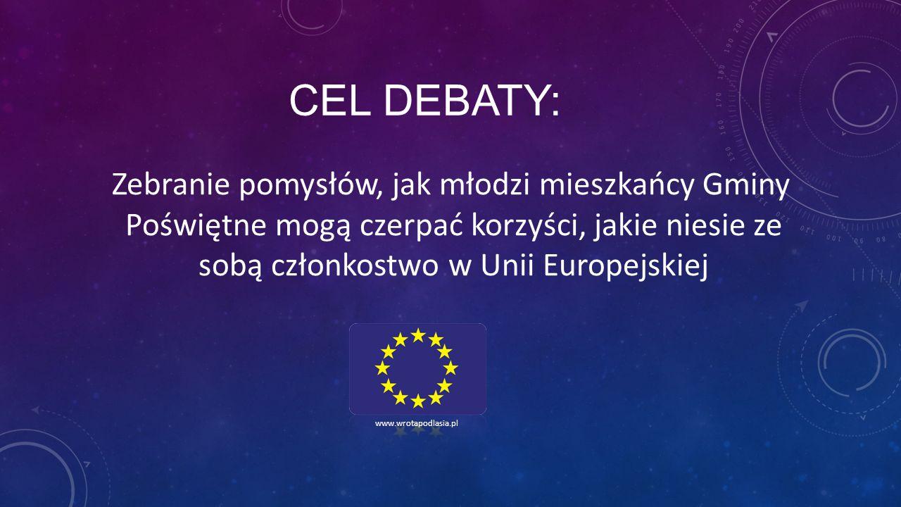 CEL DEBATY: Zebranie pomysłów, jak młodzi mieszkańcy Gminy Poświętne mogą czerpać korzyści, jakie niesie ze sobą członkostwo w Unii Europejskiej www.wrotapodlasia.pl
