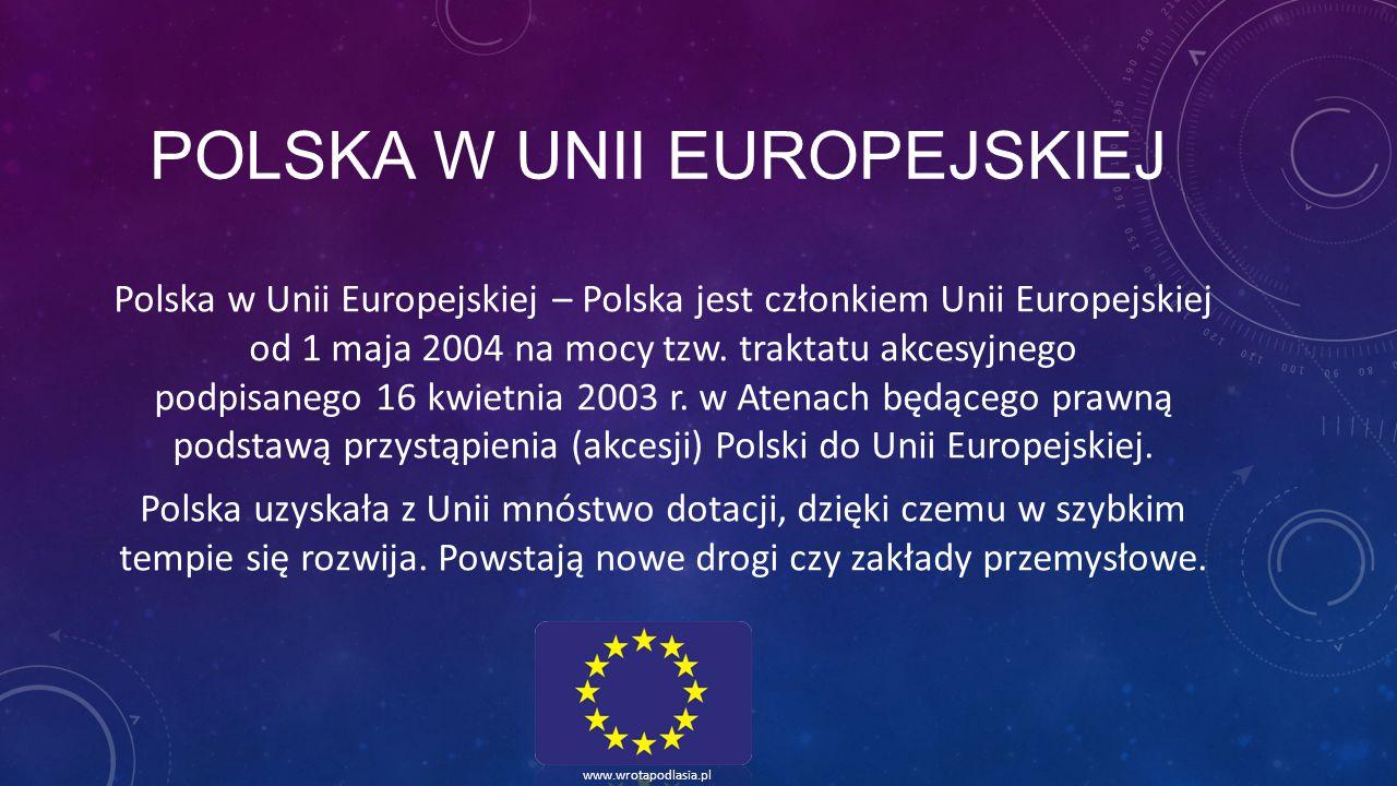 POLSKA W UNII EUROPEJSKIEJ Polska w Unii Europejskiej – Polska jest członkiem Unii Europejskiej od 1 maja 2004 na mocy tzw. traktatu akcesyjnego podpi