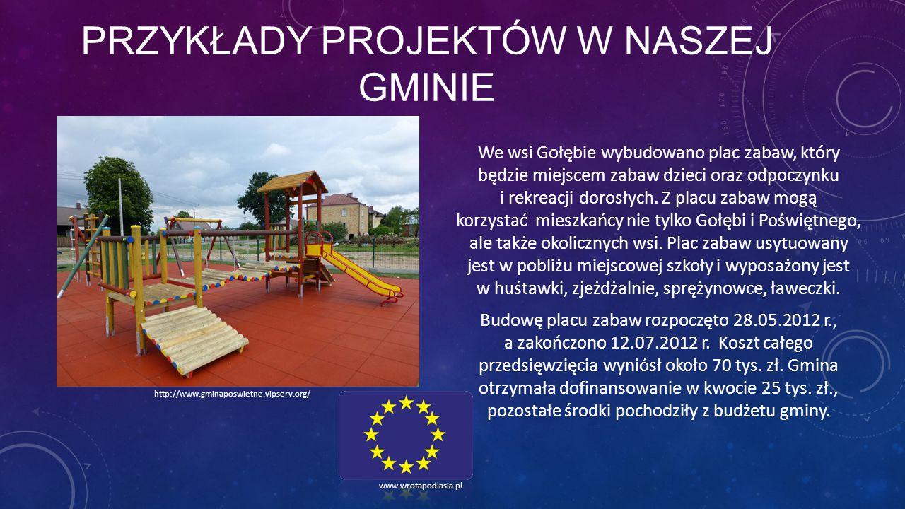 PRZYKŁADY PROJEKTÓW W NASZEJ GMINIE We wsi Gołębie wybudowano plac zabaw, który będzie miejscem zabaw dzieci oraz odpoczynku i rekreacji dorosłych. Z