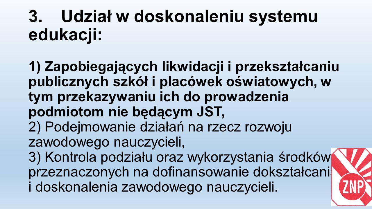 3. Udział w doskonaleniu systemu edukacji: 1) Zapobiegających likwidacji i przekształcaniu publicznych szkół i placówek oświatowych, w tym przekazywan