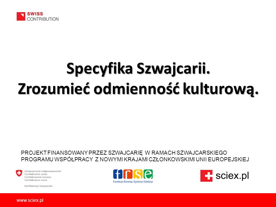 www.sciex.pl PROJEKT FINANSOWANY PRZEZ SZWAJCARIĘ W RAMACH SZWAJCARSKIEGO PROGRAMU WSPÓŁPRACY Z NOWYMI KRAJAMI CZŁONKOWSKIMI UNII EUROPEJSKIEJ Specyfi