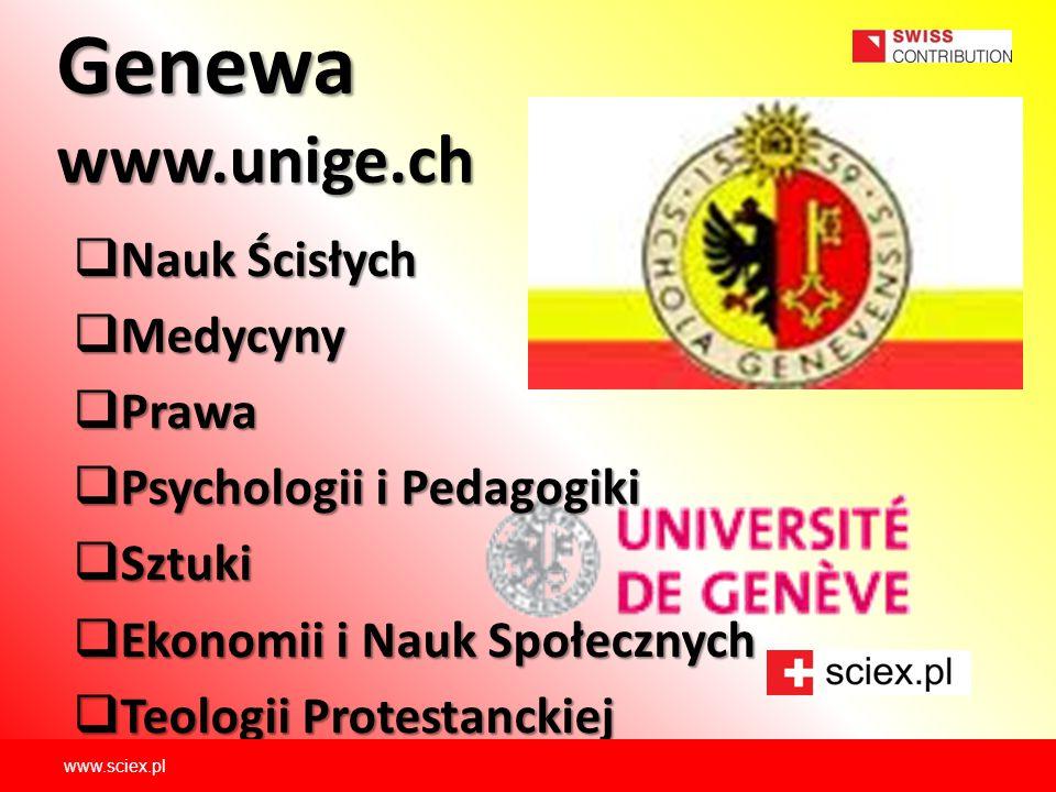 Genewa www.unige.ch  Nauk Ścisłych  Medycyny  Prawa  Psychologii i Pedagogiki  Sztuki  Ekonomii i Nauk Społecznych  Teologii Protestanckiej www