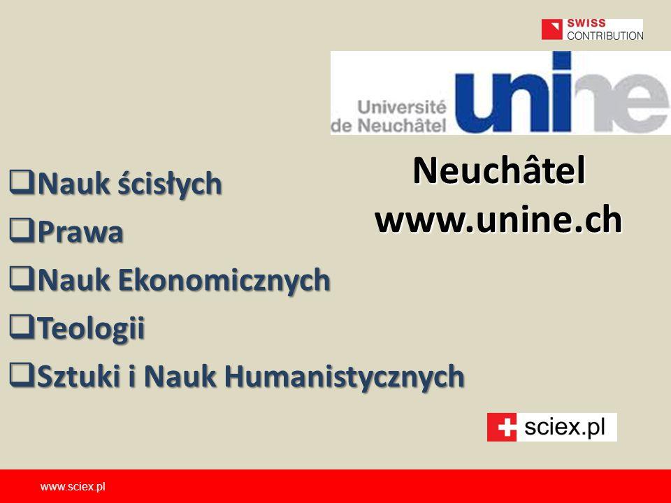 Neuchâtel www.unine.ch  Nauk ścisłych  Prawa  Nauk Ekonomicznych  Teologii  Sztuki i Nauk Humanistycznych www.sciex.pl