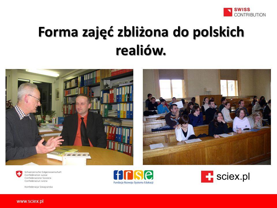 Forma zajęć zbliżona do polskich realiów. www.sciex.pl