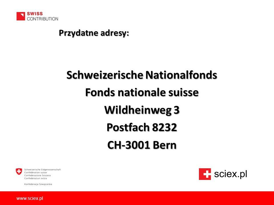 www.sciex.pl Przydatne adresy: Przydatne adresy: Schweizerische Nationalfonds Fonds nationale suisse Wildheinweg 3 Postfach 8232 CH-3001 Bern