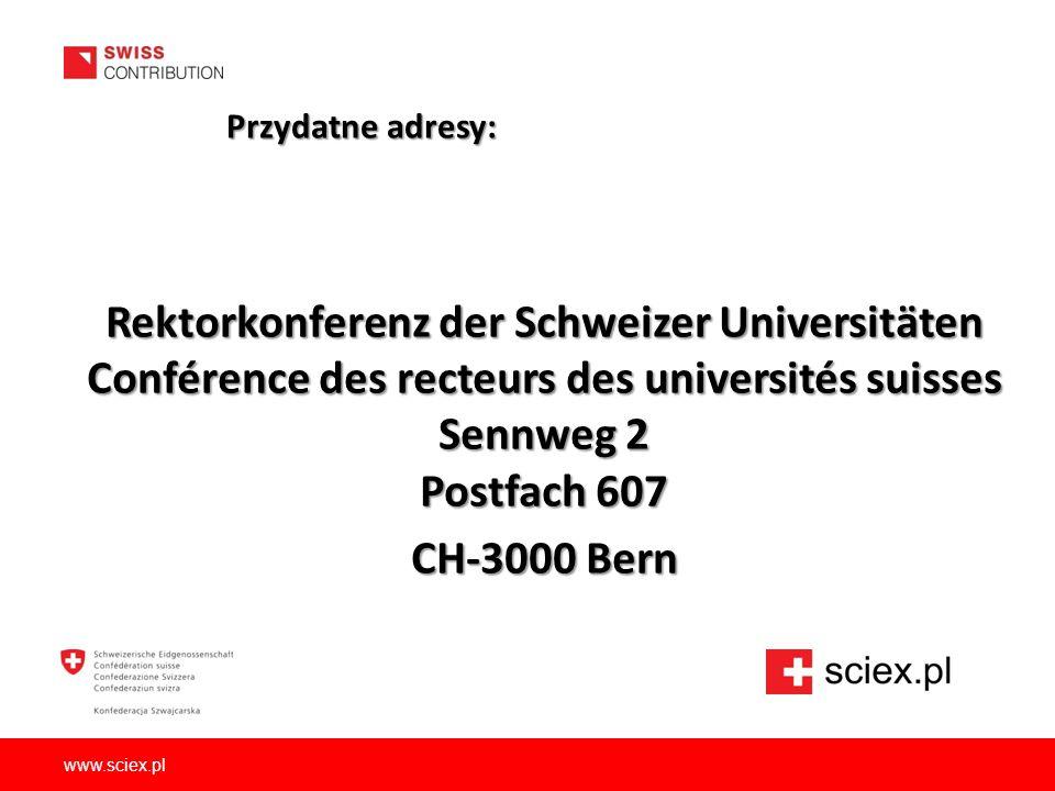 Rektorkonferenz der Schweizer Universitäten Conférence des recteurs des universités suisses Sennweg 2 Postfach 607 CH-3000 Bern Przydatne adresy: Przy