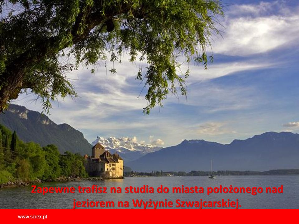 Zapewne trafisz na studia do miasta położonego nad jeziorem na Wyżynie Szwajcarskiej.