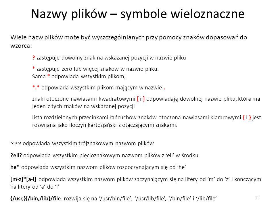 Nazwy plików – symbole wieloznaczne 15 Wiele nazw plików może być wyszczególnianych przy pomocy znaków dopasowań do wzorca: ? zastępuje dowolny znak n