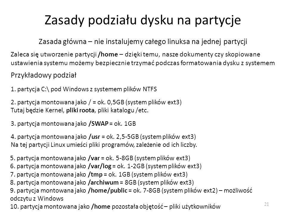 Zasady podziału dysku na partycje 21 Zasada główna – nie instalujemy całego linuksa na jednej partycji Zaleca się utworzenie partycji /home – dzięki t