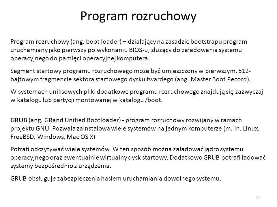 Program rozruchowy 22 Program rozruchowy (ang. boot loader) – działający na zasadzie bootstrapu program uruchamiany jako pierwszy po wykonaniu BIOS-u,