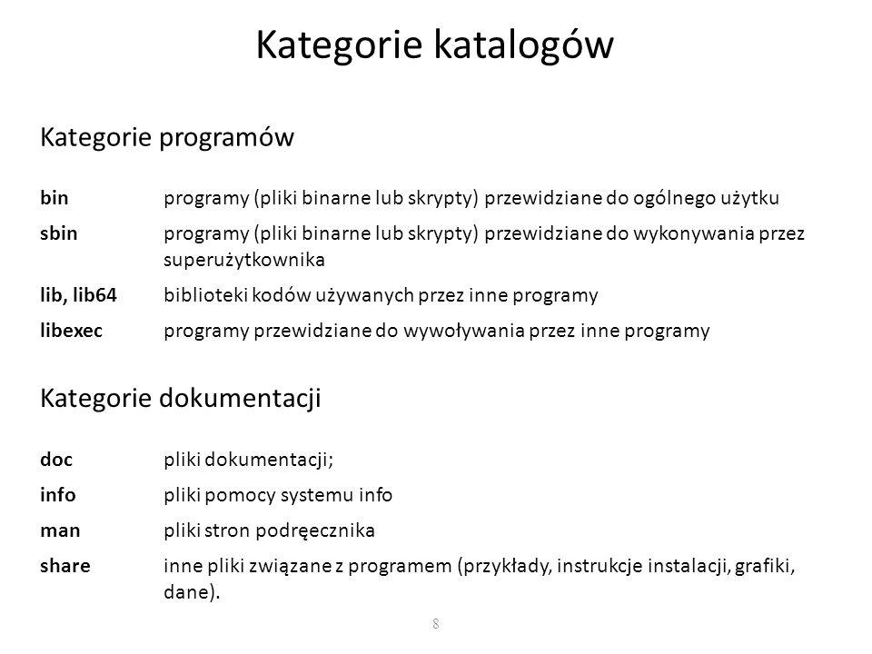 8 Kategorie katalogów binprogramy (pliki binarne lub skrypty) przewidziane do ogólnego użytku sbinprogramy (pliki binarne lub skrypty) przewidziane do