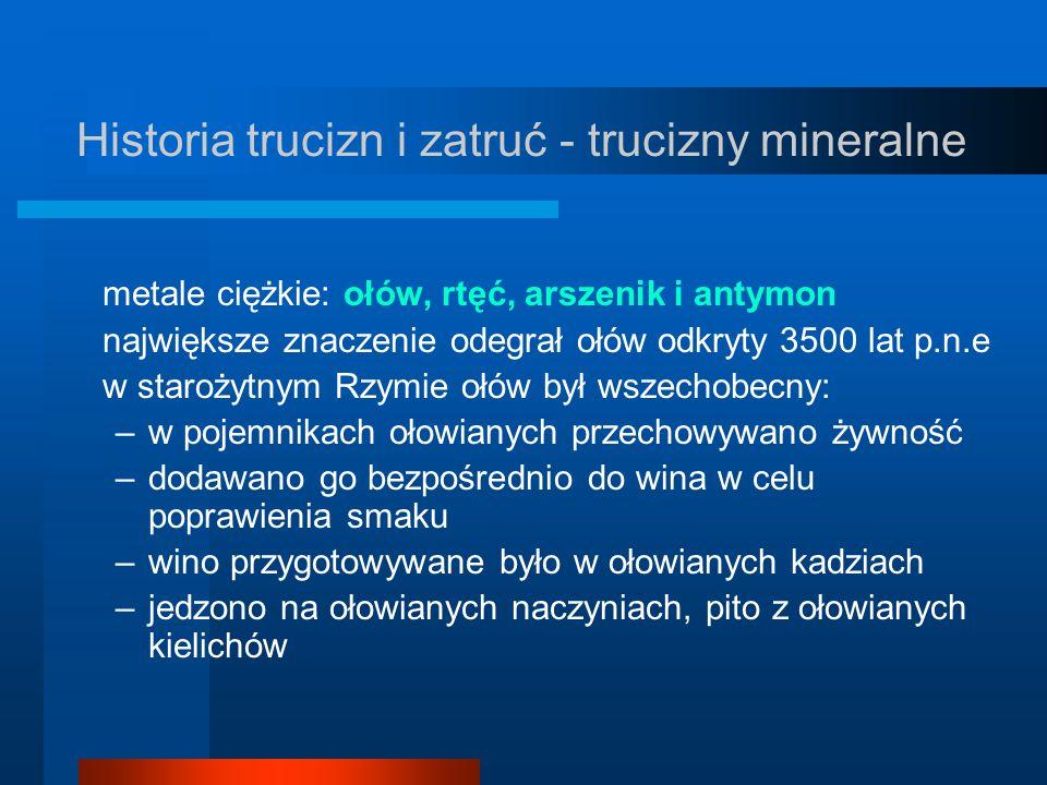 Historia trucizn i zatruć - trucizny mineralne metale ciężkie: ołów, rtęć, arszenik i antymon największe znaczenie odegrał ołów odkryty 3500 lat p.n.e