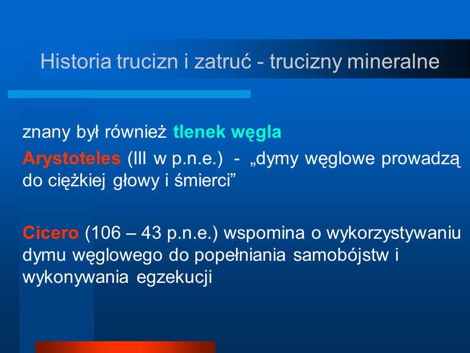"""Historia trucizn i zatruć - trucizny mineralne znany był również tlenek węgla Arystoteles (III w p.n.e.) - """"dymy węglowe prowadzą do ciężkiej głowy i"""