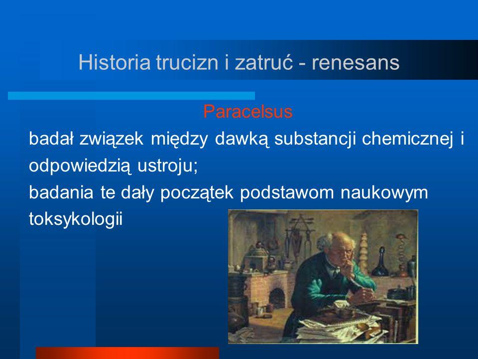 Historia trucizn i zatruć - renesans Paracelsus badał związek między dawką substancji chemicznej i odpowiedzią ustroju; badania te dały początek podst