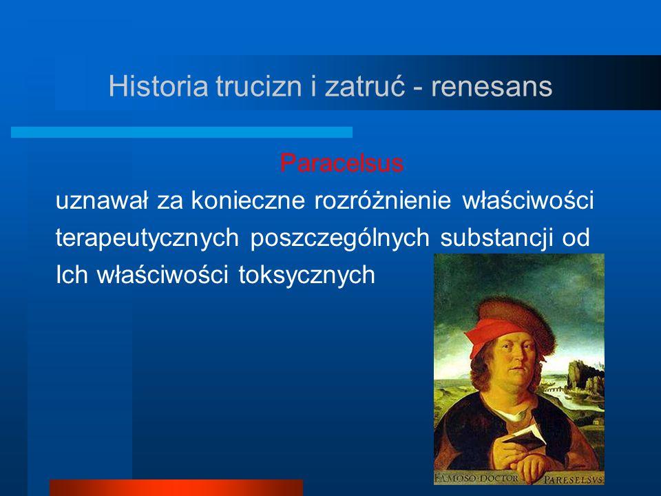 Historia trucizn i zatruć - renesans Paracelsus uznawał za konieczne rozróżnienie właściwości terapeutycznych poszczególnych substancji od Ich właściw
