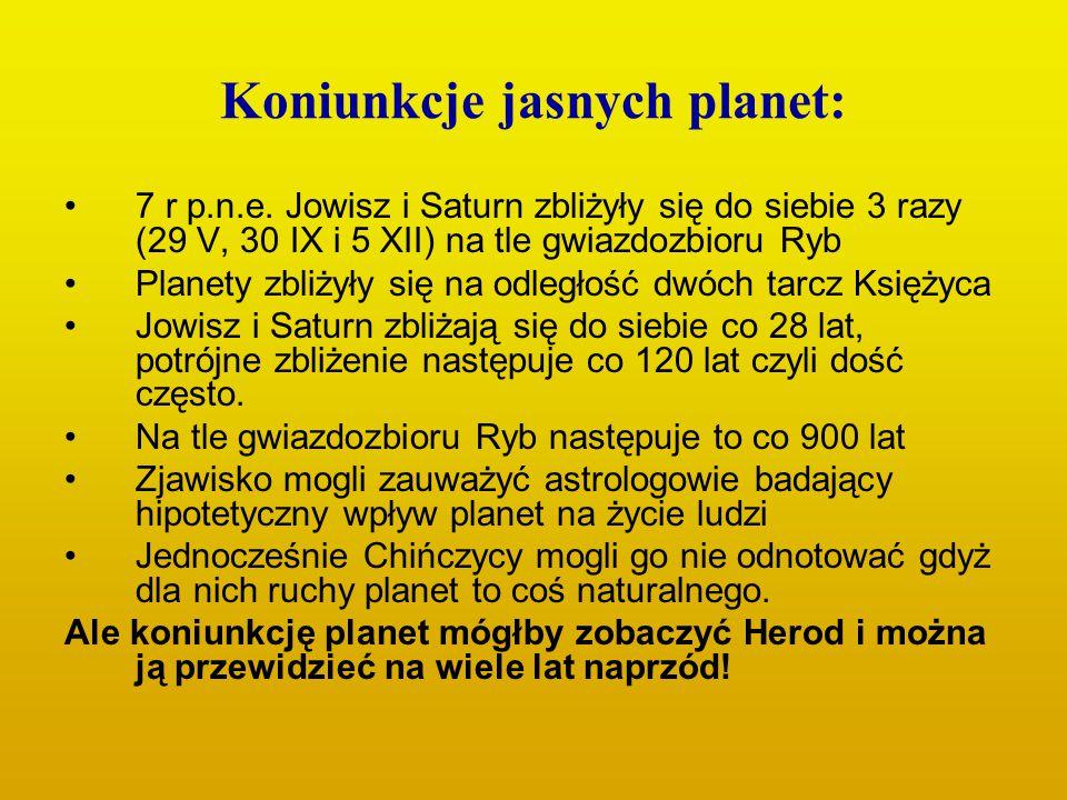 Koniunkcje jasnych planet: 7 r p.n.e. Jowisz i Saturn zbliżyły się do siebie 3 razy (29 V, 30 IX i 5 XII) na tle gwiazdozbioru Ryb Planety zbliżyły si