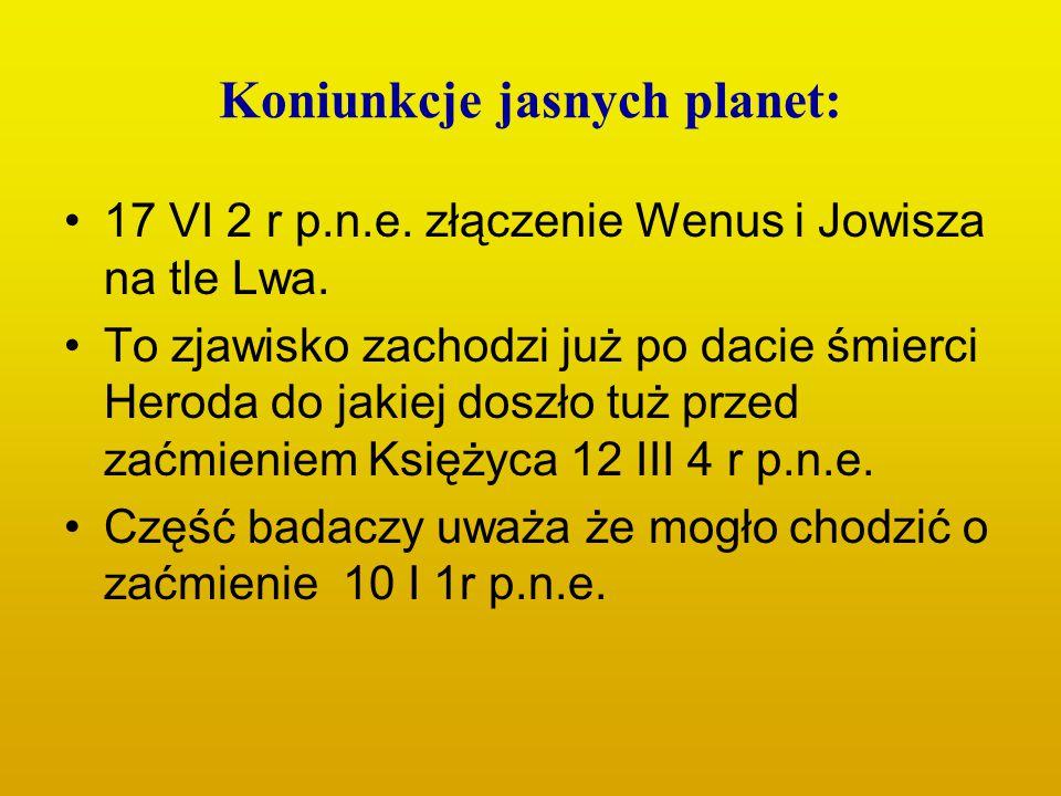 Koniunkcje jasnych planet: 17 VI 2 r p.n.e. złączenie Wenus i Jowisza na tle Lwa. To zjawisko zachodzi już po dacie śmierci Heroda do jakiej doszło tu