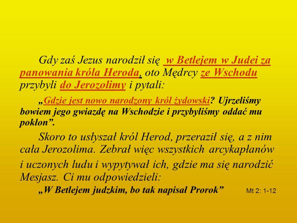"""Gdy zaś Jezus narodził się w Betlejem w Judei za panowania króla Heroda, oto Mędrcy ze Wschodu przybyli do Jerozolimy i pytali: """"Gdzie jest nowo narod"""