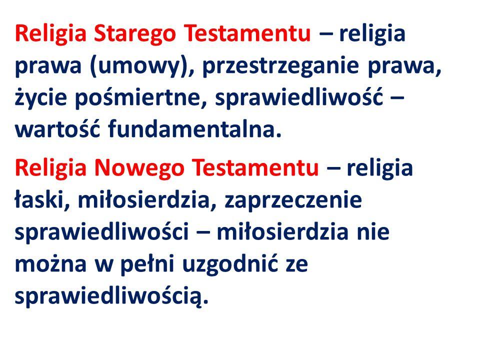 Religia Starego Testamentu – religia prawa (umowy), przestrzeganie prawa, życie pośmiertne, sprawiedliwość – wartość fundamentalna.