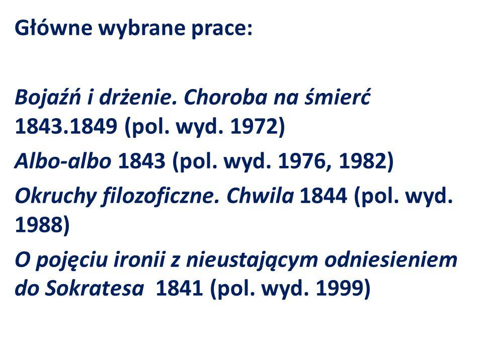 Główne wybrane prace: Bojaźń i drżenie.Choroba na śmierć 1843.1849 (pol.