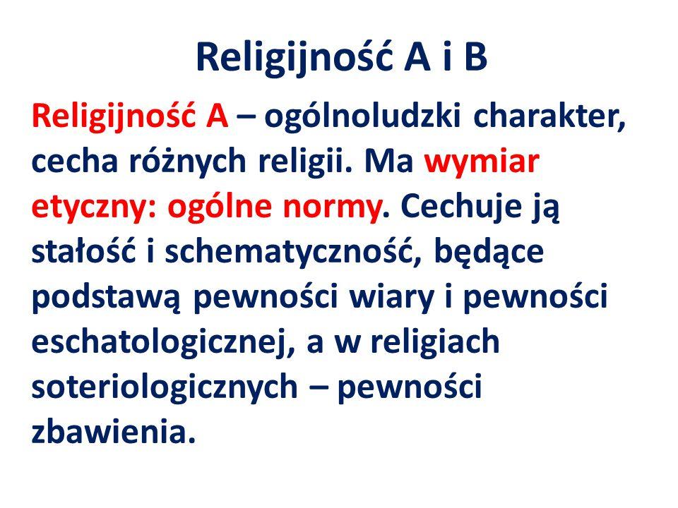 Religijność A i B Religijność A – ogólnoludzki charakter, cecha różnych religii.